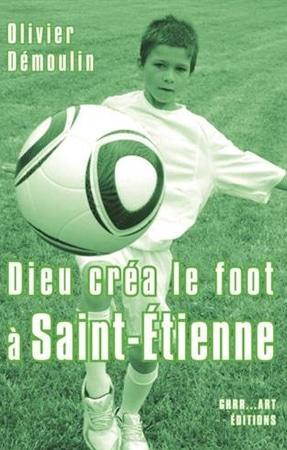Livre Dieu créa le foot Saint Etienne