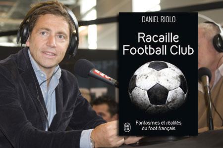 Avis Racaille Football Club Daniel Riolo