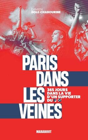 Paris dans les veines : 365 jours dans la vie d'un supporter du PSG