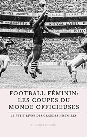 Football féminin : Les coupes du monde officieuses